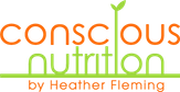 Welcome to Conscious Nutrition by Heather Fleming.